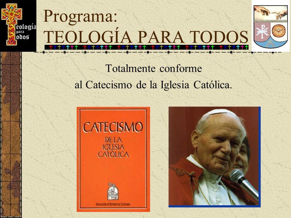 Totalmente conforme al Catecismo de la Iglesia Católica. Programa: TEOLOGÍA PARA TODOS