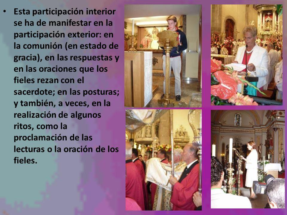 Esta participación interior se ha de manifestar en la participación exterior: en la comunión (en estado de gracia), en las respuestas y en las oracion