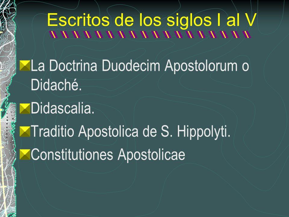 Escritos de los siglos I al V La Doctrina Duodecim Apostolorum o Didaché. Didascalia. Traditio Apostolica de S. Hippolyti. Constitutiones Apostolicae