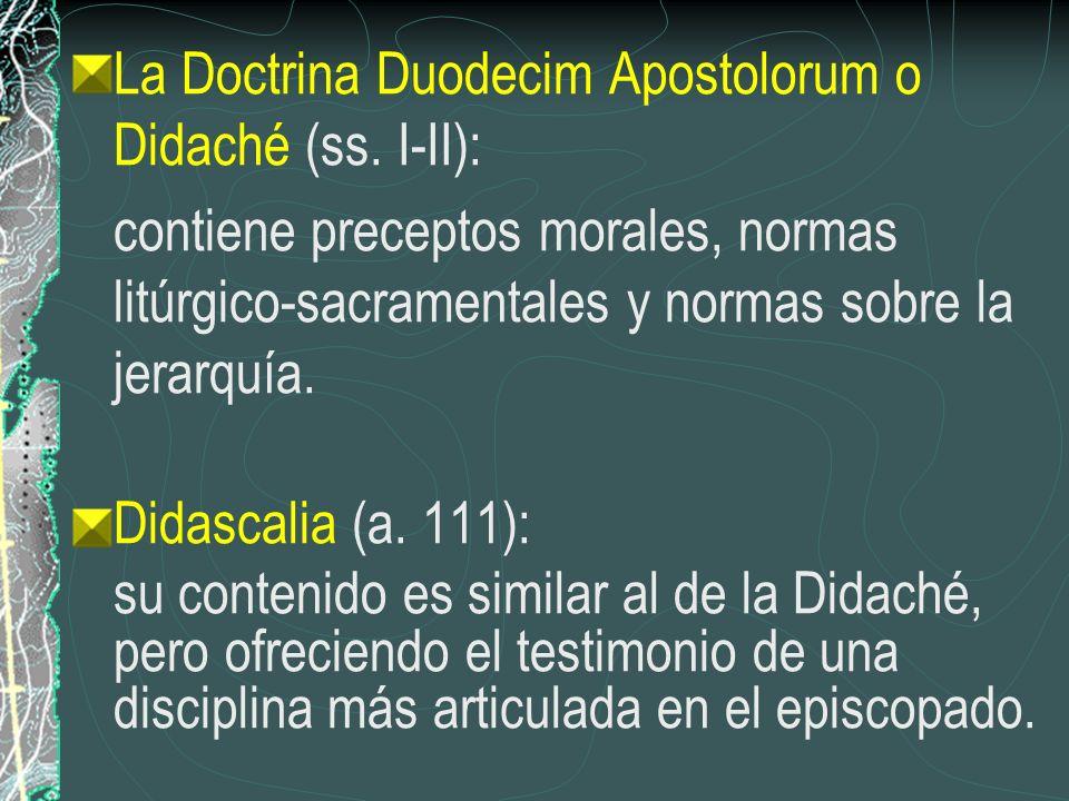 La Doctrina Duodecim Apostolorum o Didaché (ss. I-II): contiene preceptos morales, normas litúrgico-sacramentales y normas sobre la jerarquía. Didasca