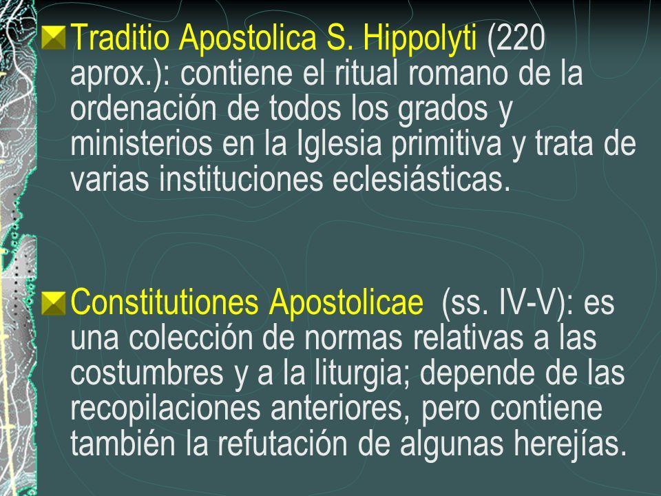 Traditio Apostolica S. Hippolyti (220 aprox.): contiene el ritual romano de la ordenación de todos los grados y ministerios en la Iglesia primitiva y