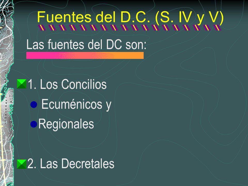 Fuentes del D.C. (S. IV y V) Las fuentes del DC son: 1. Los Concilios Ecuménicos y Regionales 2. Las Decretales