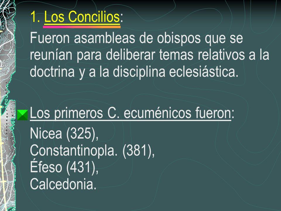 1. Los Concilios: Fueron asambleas de obispos que se reunían para deliberar temas relativos a la doctrina y a la disciplina eclesiástica. Los primeros