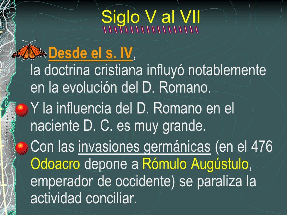 Siglo V al VII Desde el s. IV, la doctrina cristiana influyó notablemente en la evolución del D. Romano. Y la influencia del D. Romano en el naciente