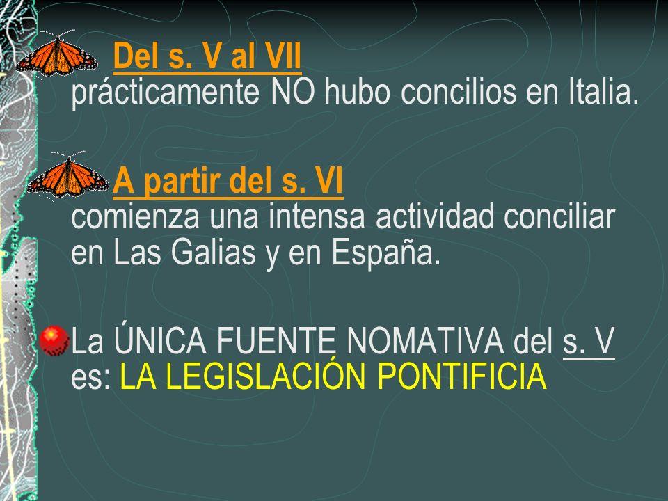 Del s. V al VII prácticamente NO hubo concilios en Italia. A partir del s. VI comienza una intensa actividad conciliar en Las Galias y en España. La Ú