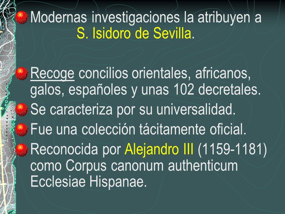 Modernas investigaciones la atribuyen a S. Isidoro de Sevilla. Recoge concilios orientales, africanos, galos, españoles y unas 102 decretales. Se cara