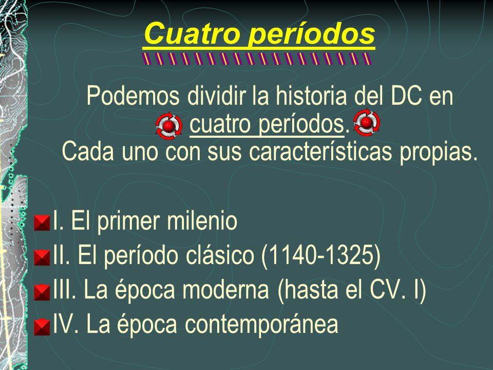 Cuatro períodos Podemos dividir la historia del DC en cuatro períodos. Cada uno con sus características propias. I. El primer milenio II. El período c