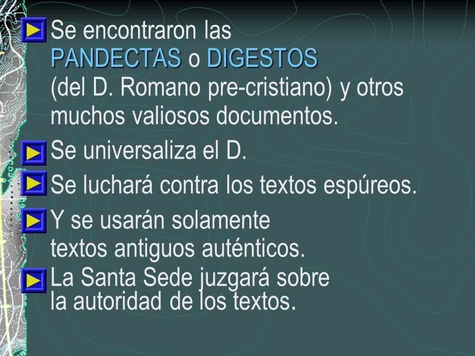 PANDECTASDIGESTOS Se encontraron las PANDECTAS o DIGESTOS (del D. Romano pre-cristiano) y otros muchos valiosos documentos. Se universaliza el D. Se l