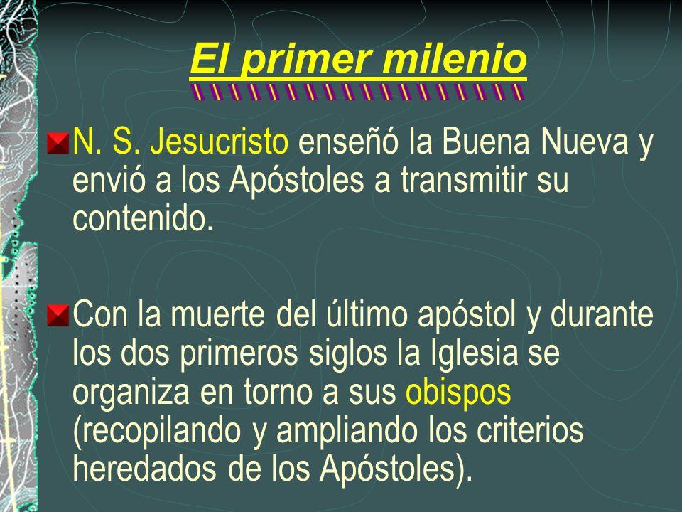 El primer milenio N. S. Jesucristo enseñó la Buena Nueva y envió a los Apóstoles a transmitir su contenido. Con la muerte del último apóstol y durante