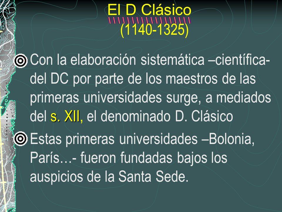 El D Clásico (1140-1325) s. XII Con la elaboración sistemática –científica- del DC por parte de los maestros de las primeras universidades surge, a me