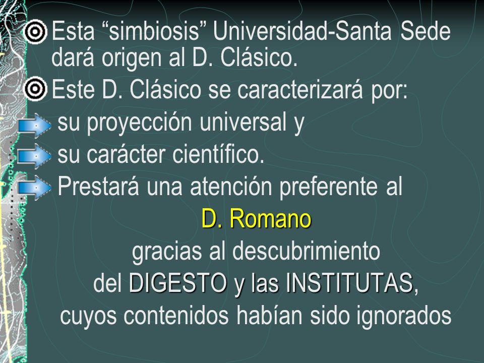 Esta simbiosis Universidad-Santa Sede dará origen al D. Clásico. Este D. Clásico se caracterizará por: su proyección universal y su carácter científic
