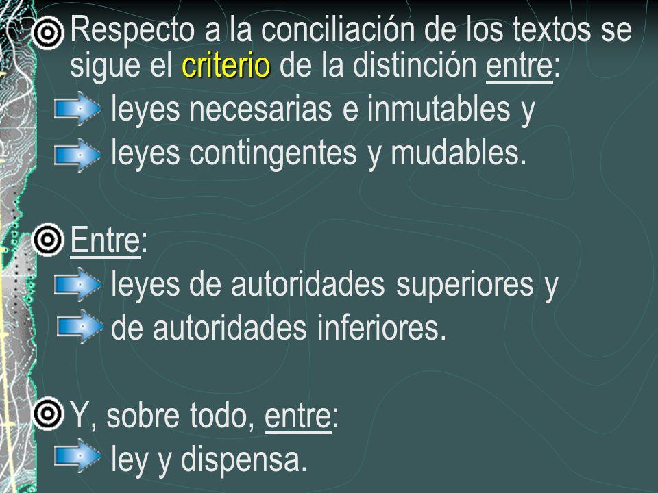 criterio Respecto a la conciliación de los textos se sigue el criterio de la distinción entre: leyes necesarias e inmutables y leyes contingentes y mu