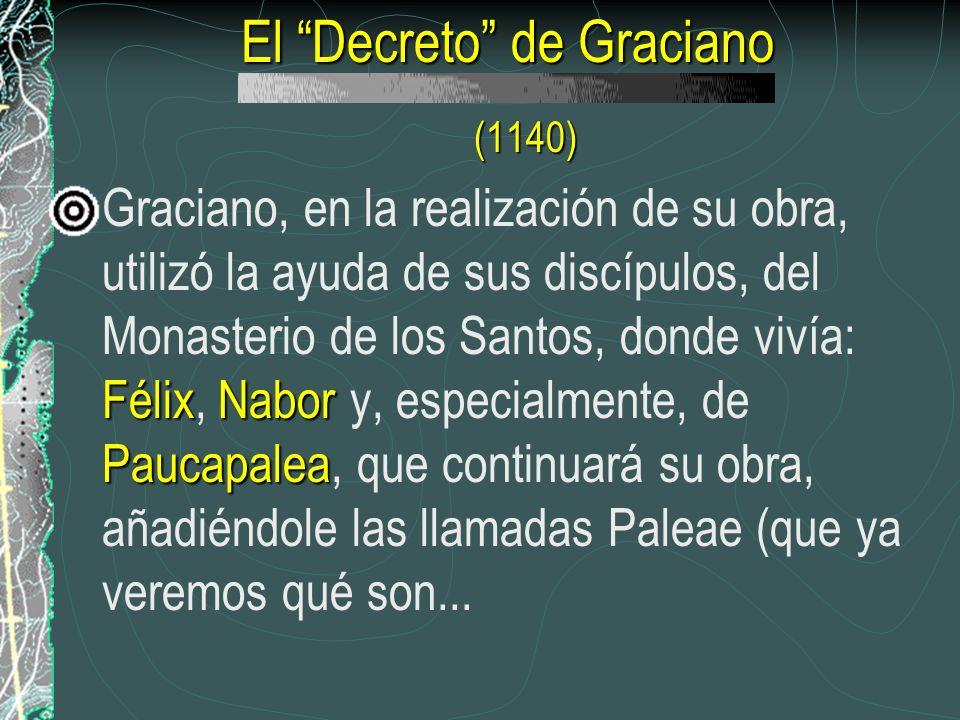 El Decreto de Graciano (1140) FélixNabor Paucapalea Graciano, en la realización de su obra, utilizó la ayuda de sus discípulos, del Monasterio de los