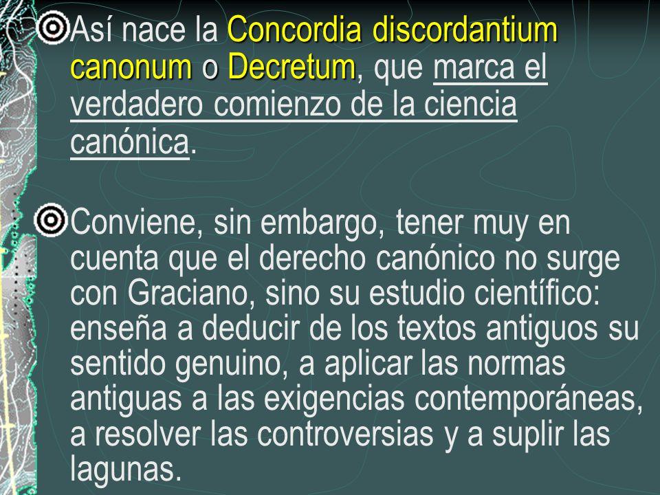Concordia discordantium canonum o Decretum Así nace la Concordia discordantium canonum o Decretum, que marca el verdadero comienzo de la ciencia canón