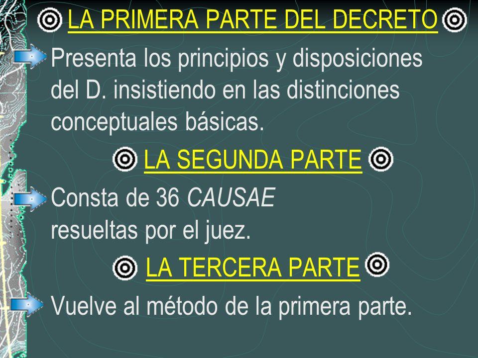 LA PRIMERA PARTE DEL DECRETO Presenta los principios y disposiciones del D. insistiendo en las distinciones conceptuales básicas. LA SEGUNDA PARTE Con