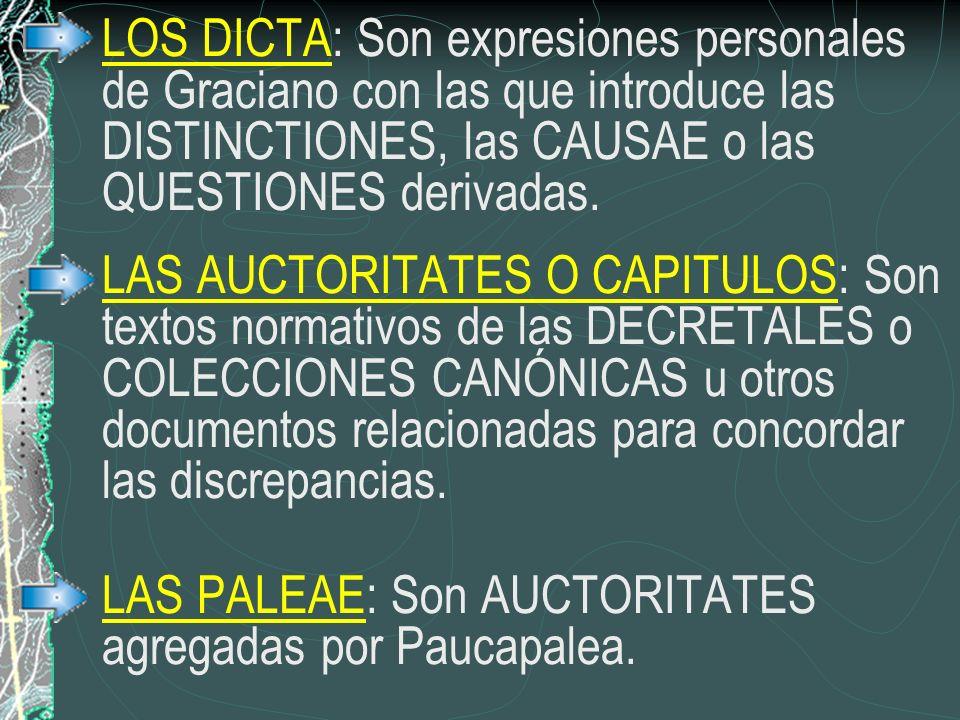 LOS DICTA: Son expresiones personales de Graciano con las que introduce las DISTINCTIONES, las CAUSAE o las QUESTIONES derivadas. LAS AUCTORITATES O C
