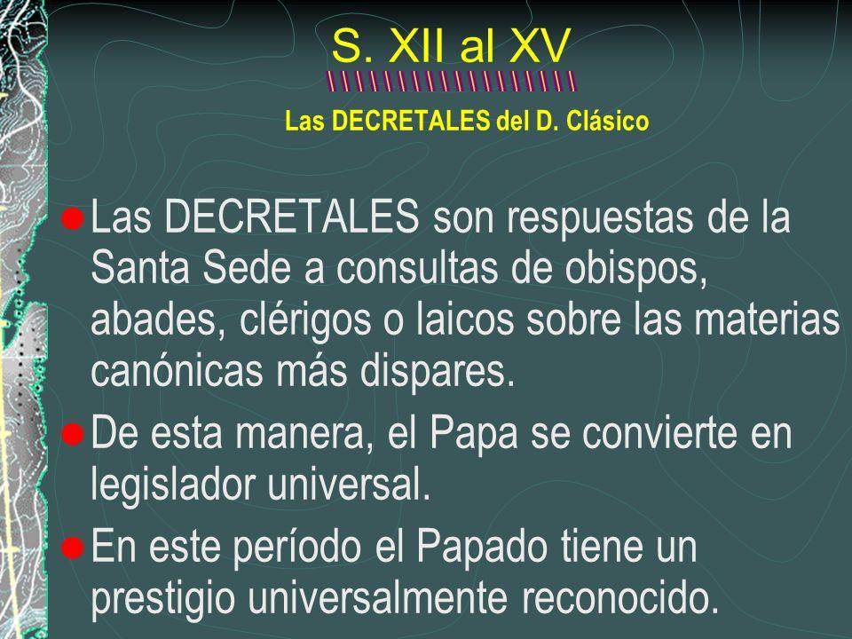 S. XII al XV Las DECRETALES del D. Clásico Las DECRETALES son respuestas de la Santa Sede a consultas de obispos, abades, clérigos o laicos sobre las