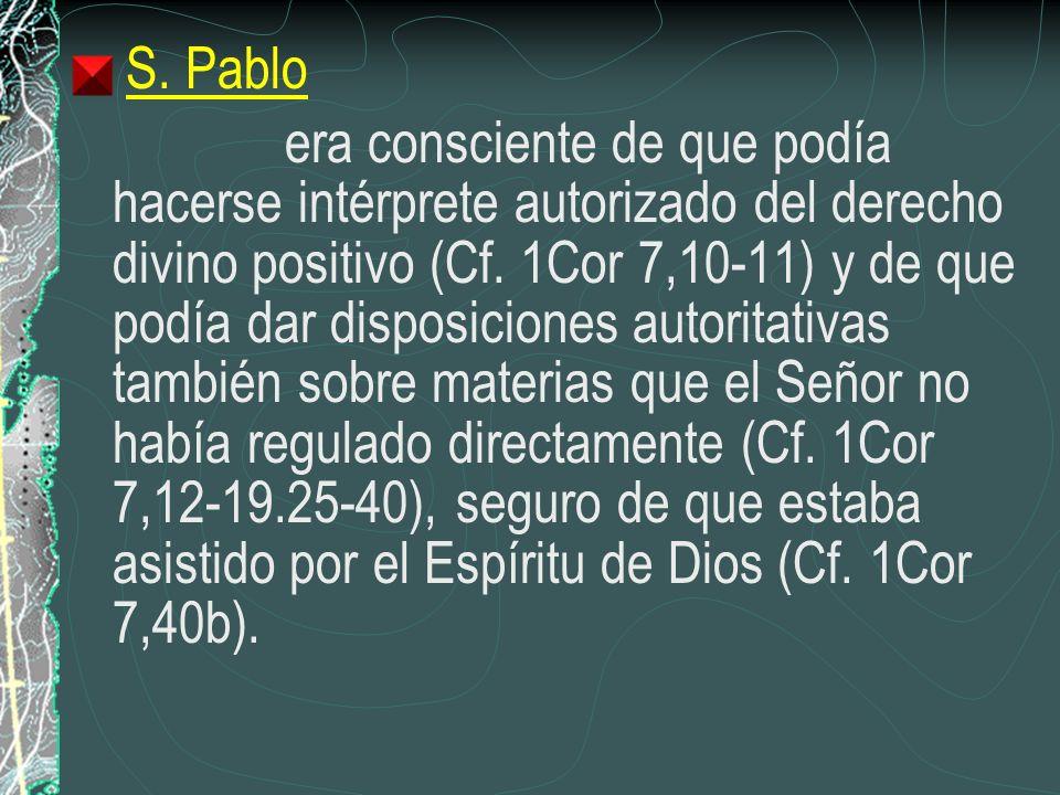 S. Pablo era consciente de que podía hacerse intérprete autorizado del derecho divino positivo (Cf. 1Cor 7,10-11) y de que podía dar disposiciones aut