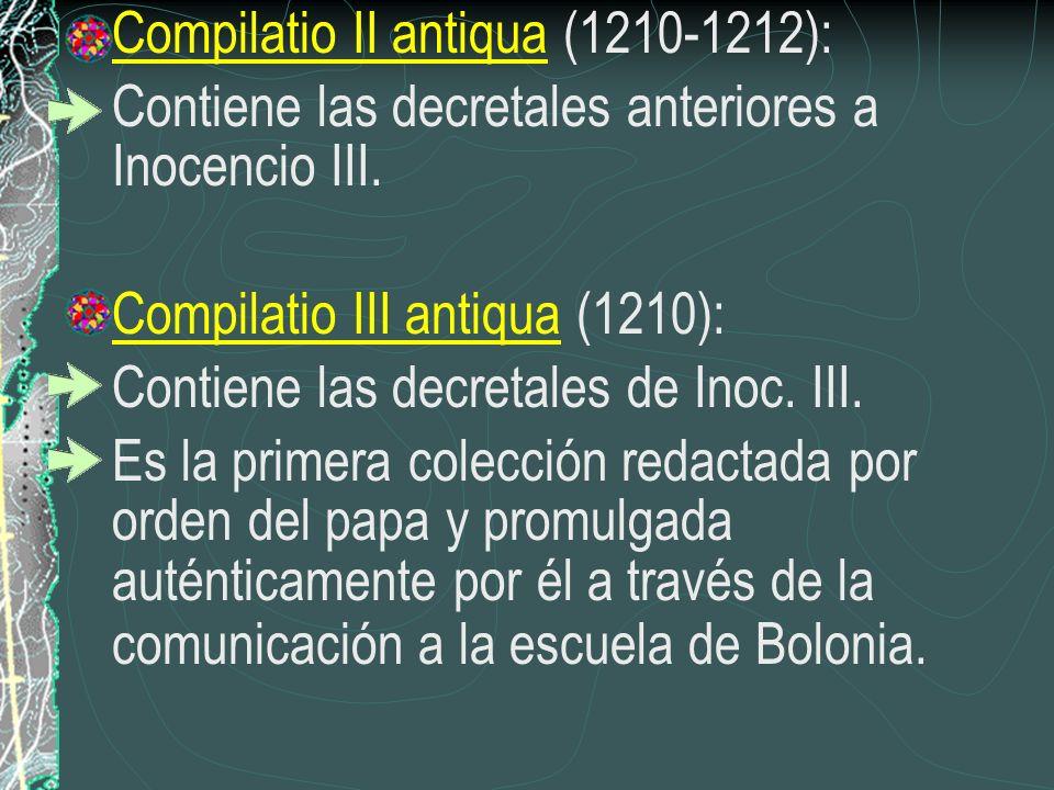 Compilatio II antiqua (1210-1212): Contiene las decretales anteriores a Inocencio III. Compilatio III antiqua (1210): Contiene las decretales de Inoc.