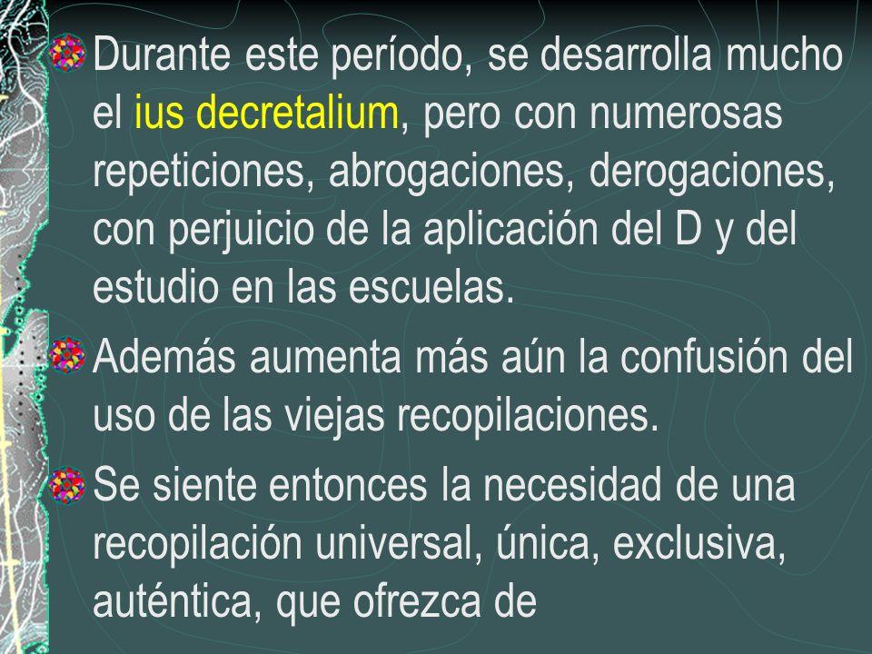 Durante este período, se desarrolla mucho el ius decretalium, pero con numerosas repeticiones, abrogaciones, derogaciones, con perjuicio de la aplicac