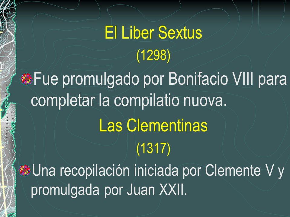 El Liber Sextus (1298) Fue promulgado por Bonifacio VIII para completar la compilatio nuova. Las Clementinas (1317) Una recopilación iniciada por Clem