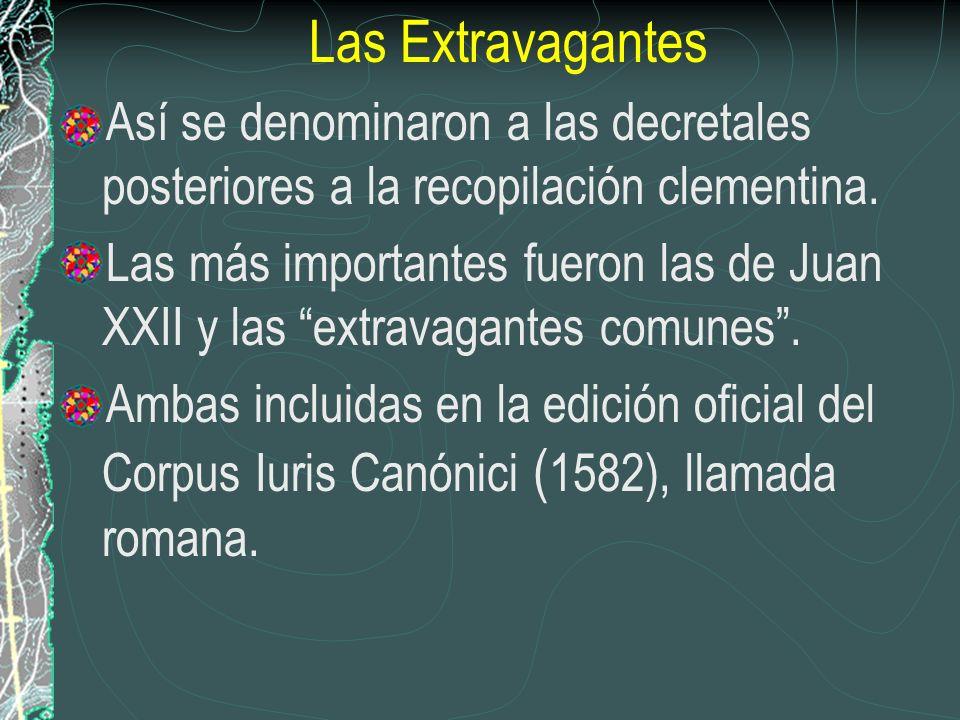 Las Extravagantes Así se denominaron a las decretales posteriores a la recopilación clementina. Las más importantes fueron las de Juan XXII y las extr