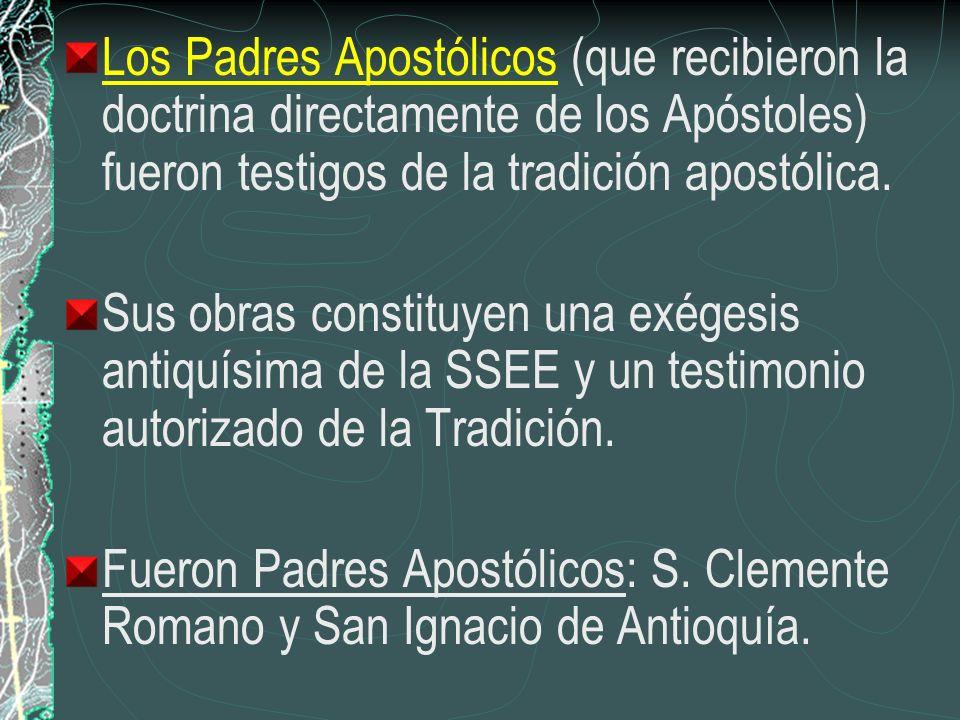 Los Padres Apostólicos (que recibieron la doctrina directamente de los Apóstoles) fueron testigos de la tradición apostólica. Sus obras constituyen un