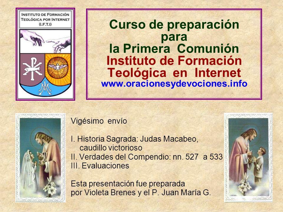 Curso de preparación para la Primera Comunión Instituto de Formación Teológica en Internet www.oracionesydevociones.info Vigésimo envío I. Historia Sa