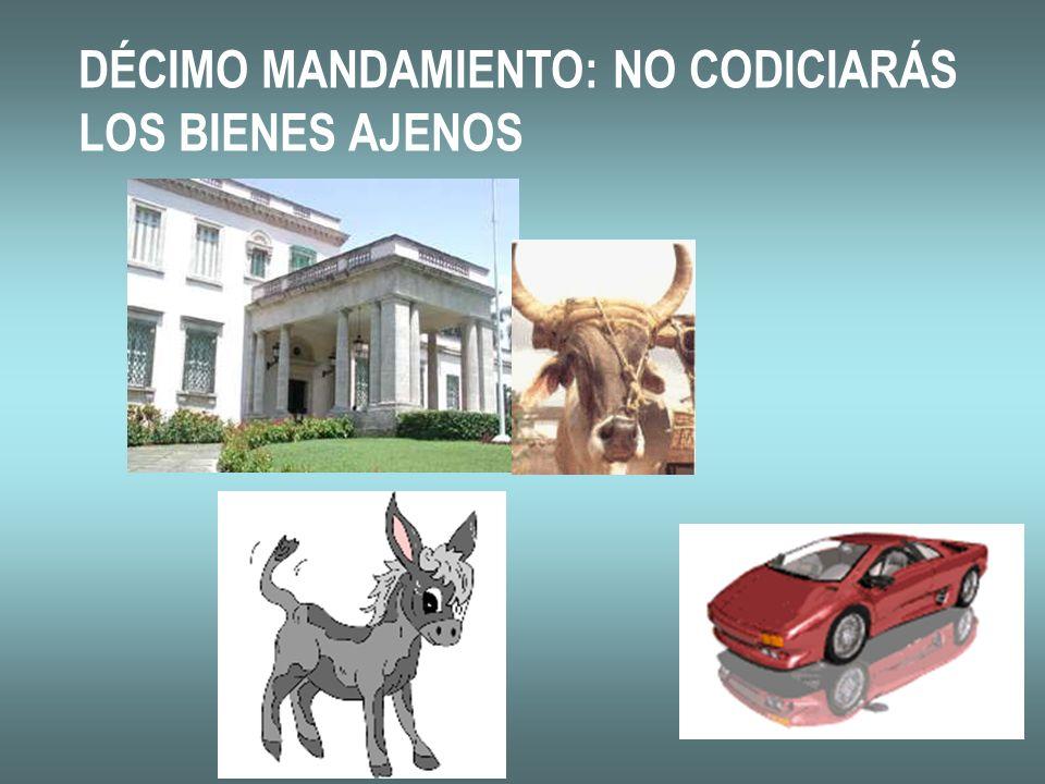 DÉCIMO MANDAMIENTO: NO CODICIARÁS LOS BIENES AJENOS