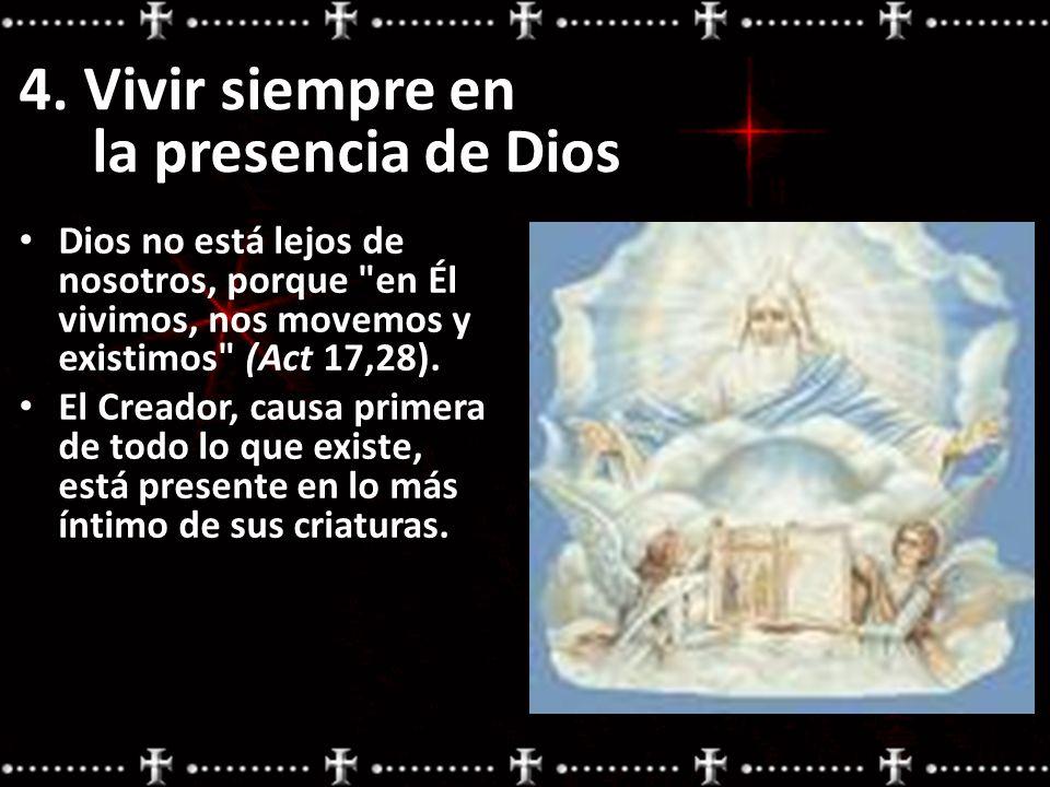 4. Vivir siempre en la presencia de Dios Dios no está lejos de nosotros, porque