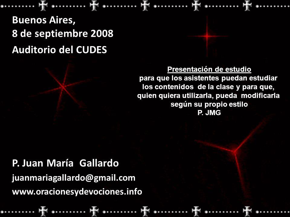 Buenos Aires, 8 de septiembre 2008 Auditorio del CUDES P. Juan María Gallardo juanmariagallardo@gmail.comwww.oracionesydevociones.info Presentación de