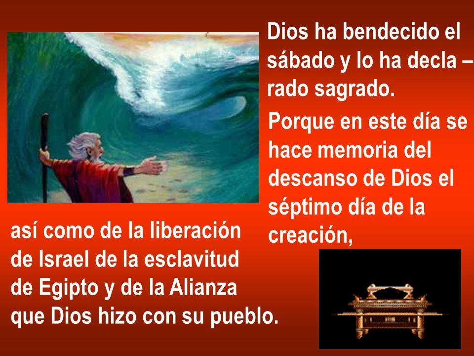 Dios ha bendecido el sábado y lo ha decla – rado sagrado. Porque en este día se hace memoria del descanso de Dios el séptimo día de la creación, así c
