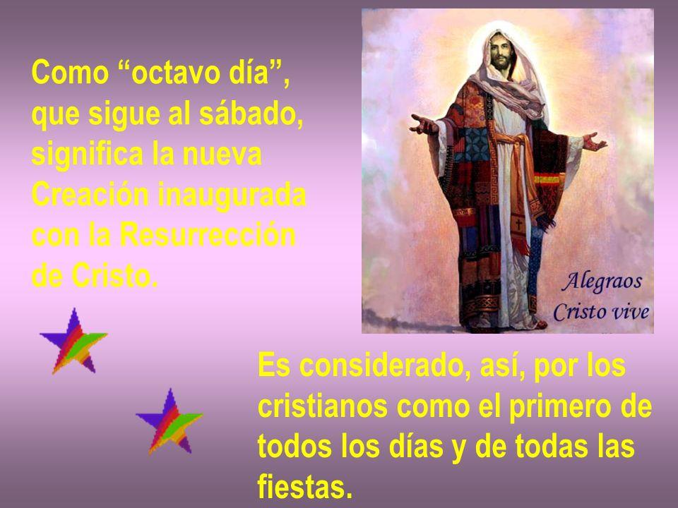 Como octavo día, que sigue al sábado, significa la nueva Creación inaugurada con la Resurrección de Cristo. Es considerado, así, por los cristianos co
