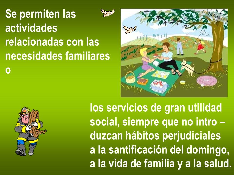 Se permiten las actividades relacionadas con las necesidades familiares o los servicios de gran utilidad social, siempre que no intro – duzcan hábitos