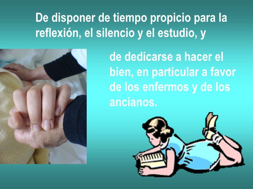 De disponer de tiempo propicio para la reflexión, el silencio y el estudio, y de dedicarse a hacer el bien, en particular a favor de los enfermos y de