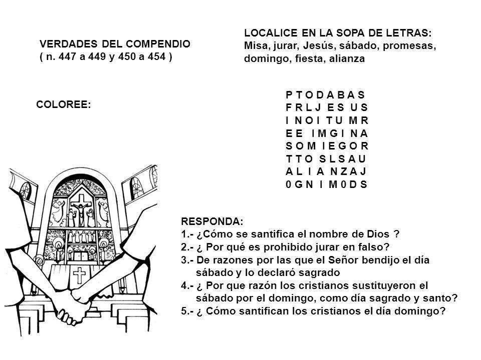 VERDADES DEL COMPENDIO ( n. 447 a 449 y 450 a 454 ) COLOREE: LOCALICE EN LA SOPA DE LETRAS: Misa, jurar, Jesús, sábado, promesas, domingo, fiesta, ali