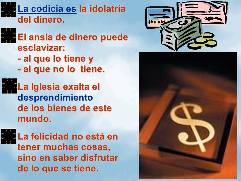 La codicia es la idolatría del dinero.La codicia es la idolatría del dinero. El ansia de dinero puede esclavizar: - al que lo tiene y - al que no lo t