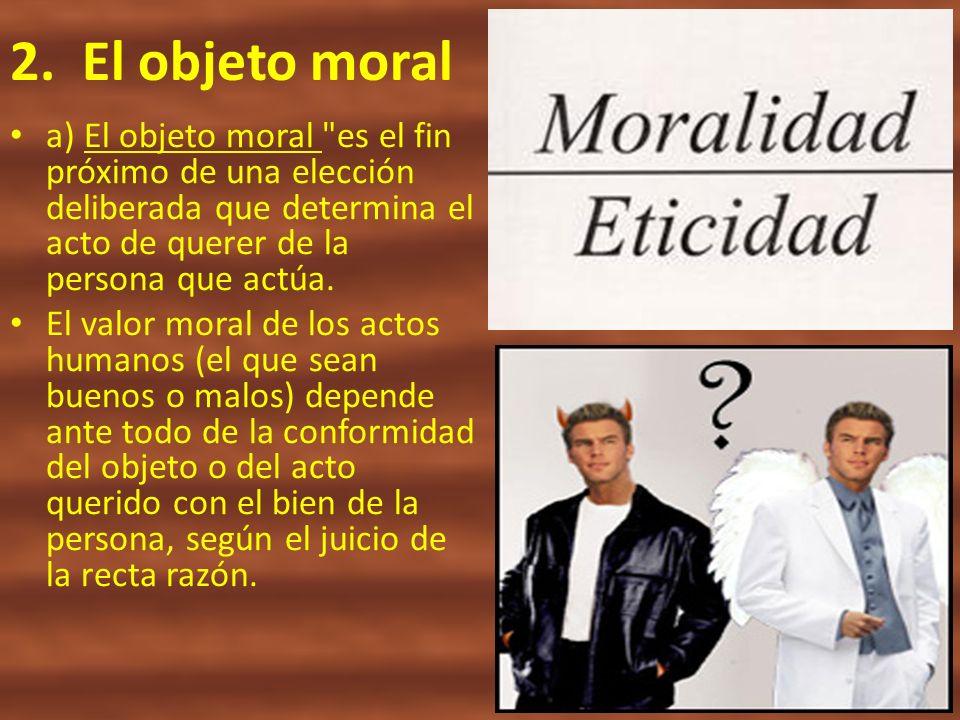 2. El objeto moral a) El objeto moral