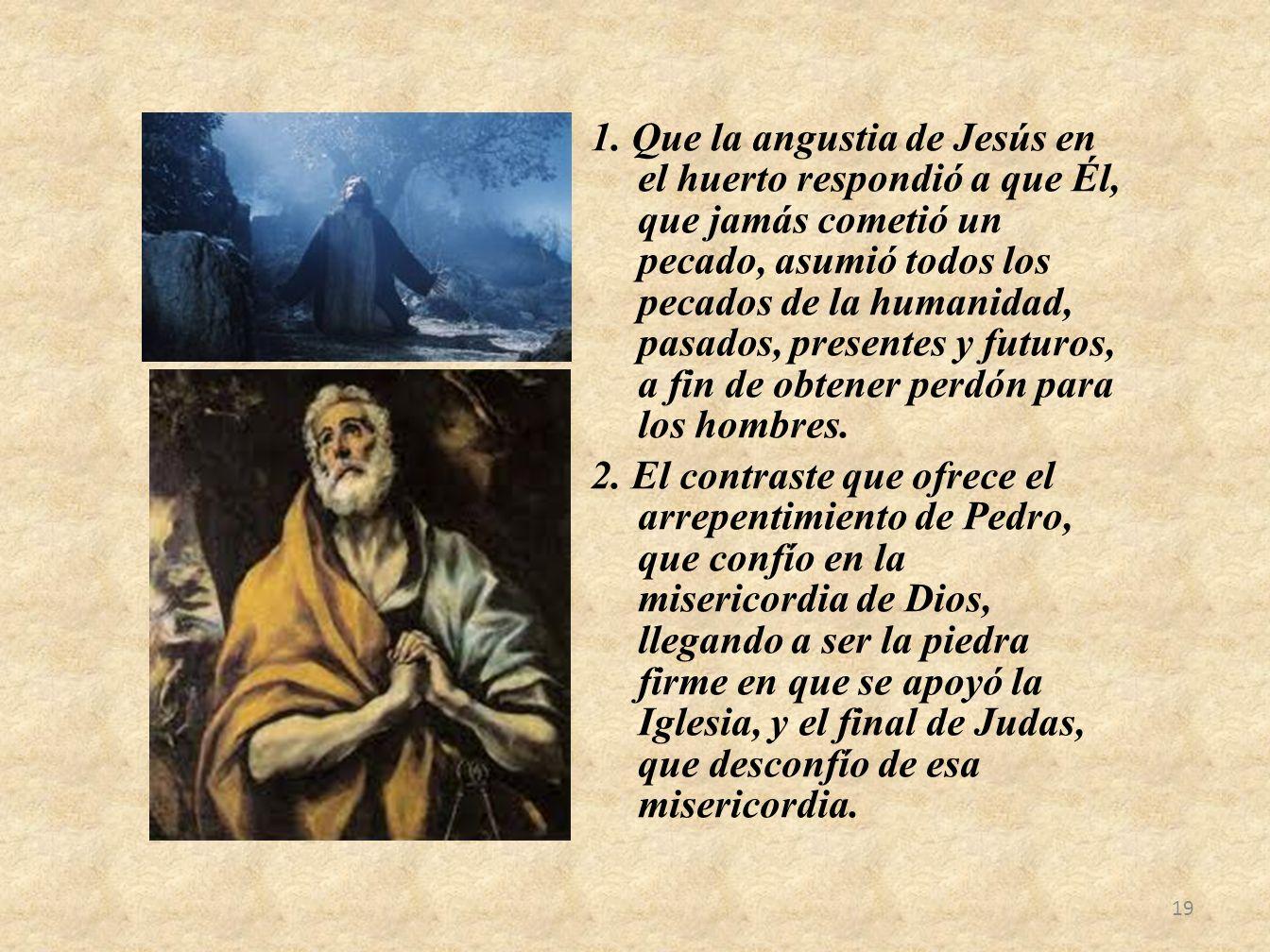 1. Que la angustia de Jesús en el huerto respondió a que Él, que jamás cometió un pecado, asumió todos los pecados de la humanidad, pasados, presentes