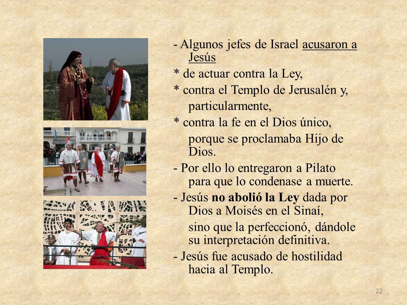 - Algunos jefes de Israel acusaron a Jesús * de actuar contra la Ley, * contra el Templo de Jerusalén y, particularmente, * contra la fe en el Dios ún