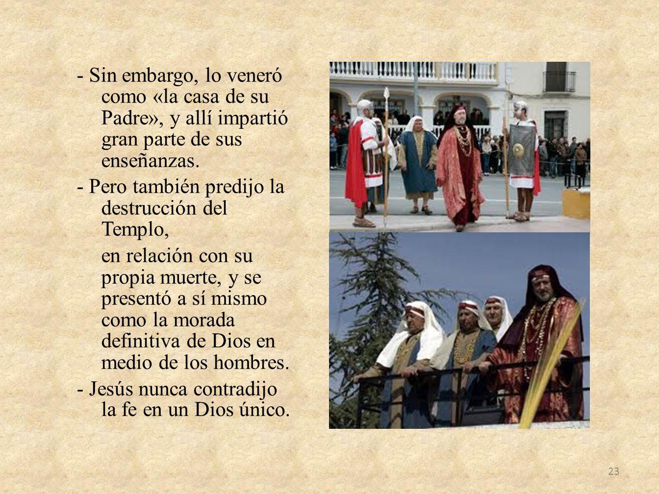 - Sin embargo, lo veneró como «la casa de su Padre», y allí impartió gran parte de sus enseñanzas. - Pero también predijo la destrucción del Templo, e