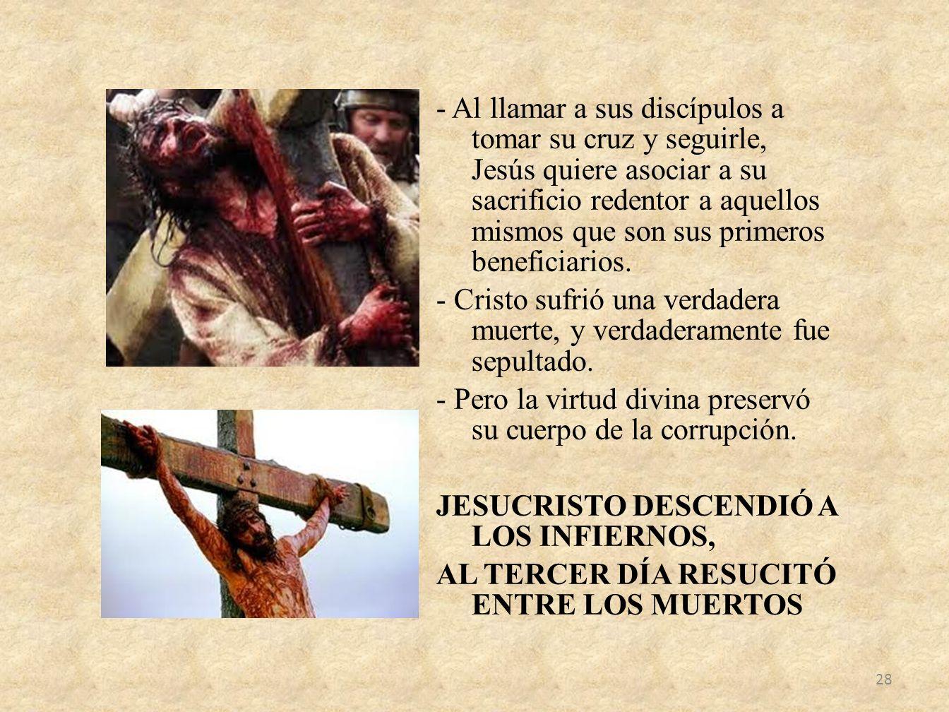 - Al llamar a sus discípulos a tomar su cruz y seguirle, Jesús quiere asociar a su sacrificio redentor a aquellos mismos que son sus primeros benefici