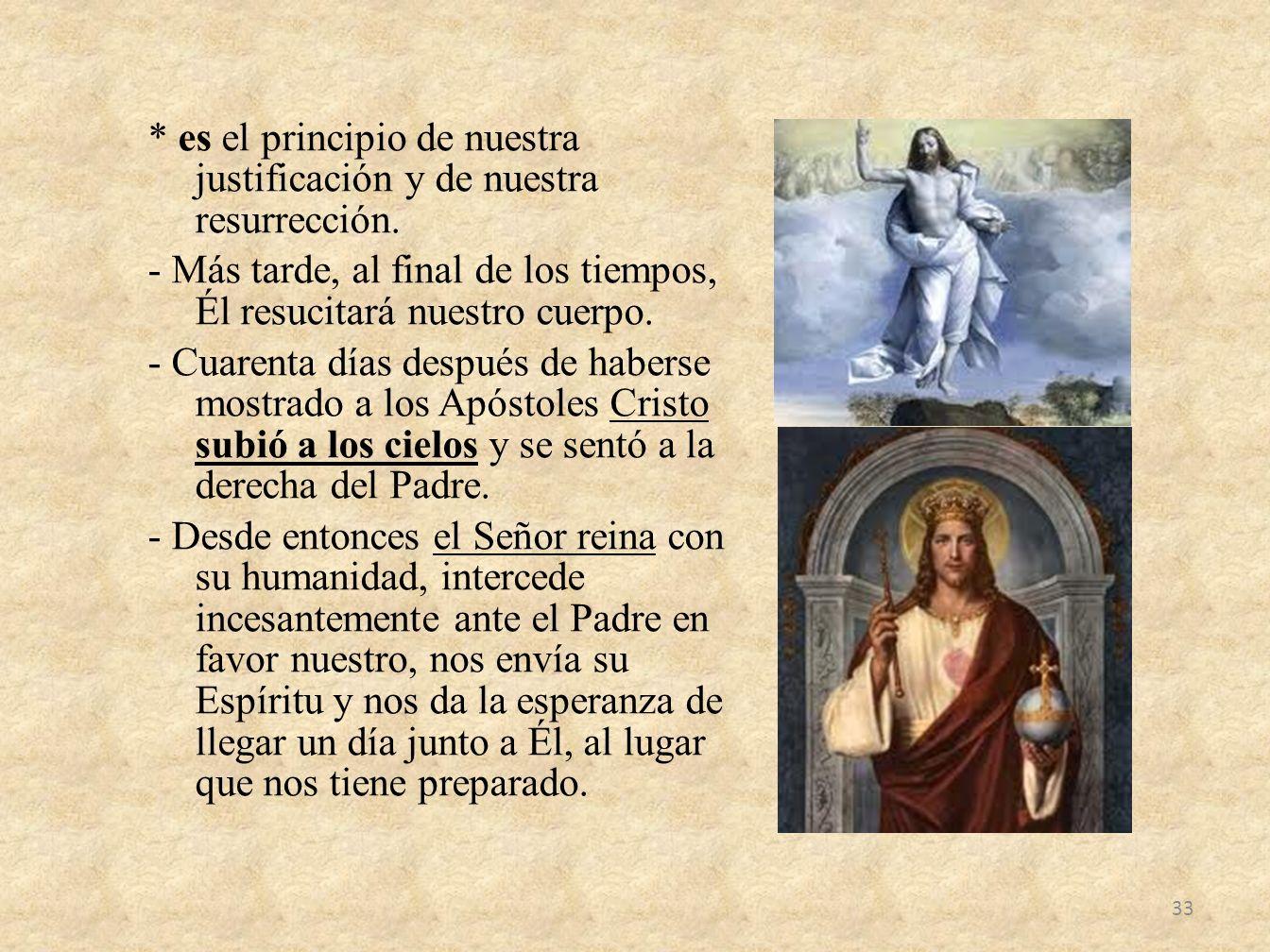 * es el principio de nuestra justificación y de nuestra resurrección. - Más tarde, al final de los tiempos, Él resucitará nuestro cuerpo. - Cuarenta d
