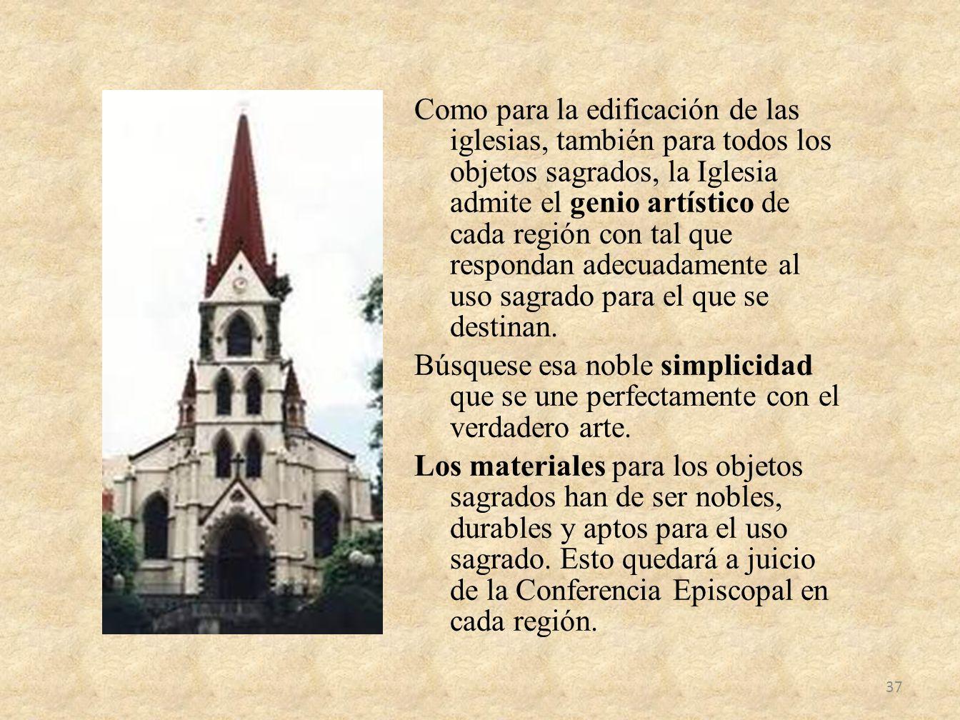 Como para la edificación de las iglesias, también para todos los objetos sagrados, la Iglesia admite el genio artístico de cada región con tal que res