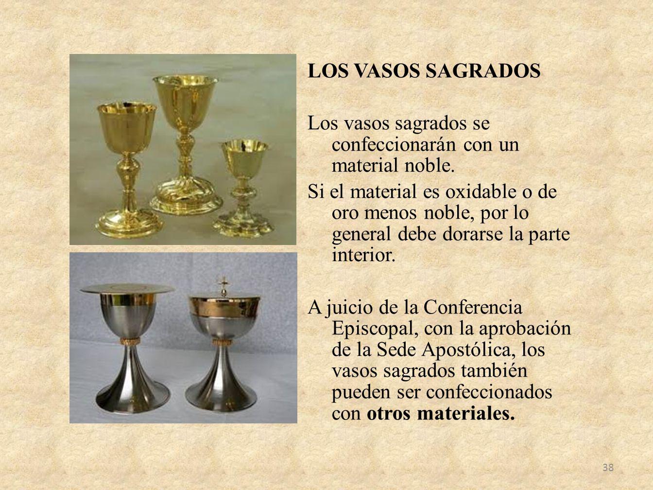 LOS VASOS SAGRADOS Los vasos sagrados se confeccionarán con un material noble. Si el material es oxidable o de oro menos noble, por lo general debe do