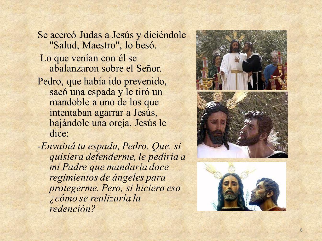 Se acercó Judas a Jesús y diciéndole