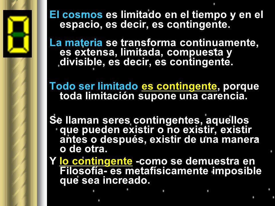 El cosmos es limitado en el tiempo y en el espacio, es decir, es contingente.