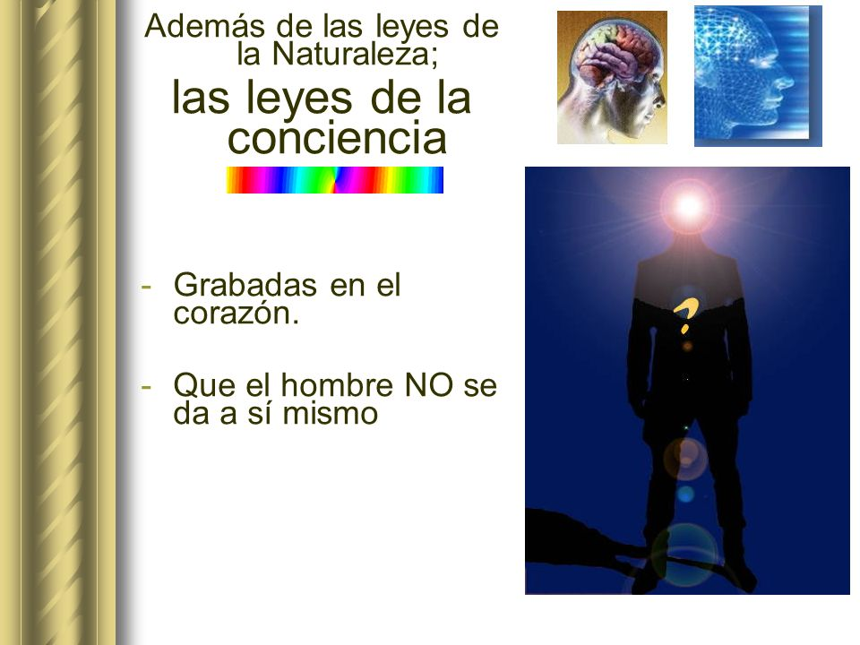 Además de las leyes de la Naturaleza; las leyes de la conciencia -Grabadas en el corazón.