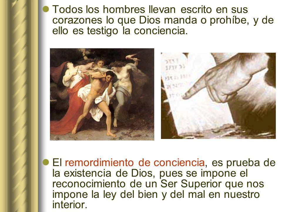 Todos los hombres llevan escrito en sus corazones lo que Dios manda o prohíbe, y de ello es testigo la conciencia.