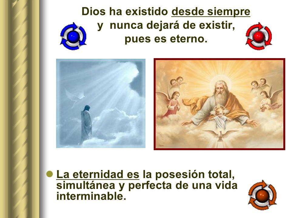 Dios ha existido desde siempre y nunca dejará de existir, pues es eterno.